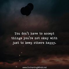 You don't have to accept things you're not okay with just to keep others happy.