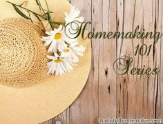 Homemaking 101 Series: The Importance of Our Role & Evaluating Our Priorities