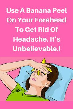 Use A Banana Peel On Your Forehead To Get Rid Of Headache. It's Unbelievable.!