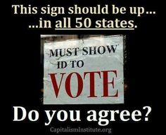 """ABSOLUTELY MUST MAKE IT """"LAW"""" THAT NO LEGAL ID, NO VOTE PERIOD!"""