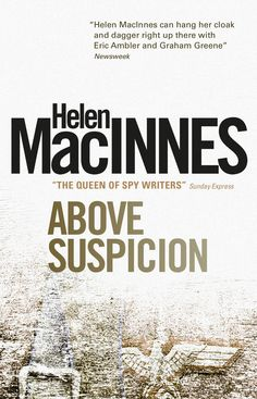 Above Suspicion by Helen MacInnes -- Do read if you enjoy a quiet, masterful buildup of tensions and interests, especially if you like British understatement.