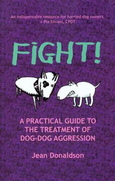 FIGHT! - A PRACTICAL GUIDE TO THE TREATMENT OF DOG-DOG AGGRESSION - Dog Training and Behavior - Dogwise.com