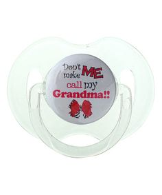 Another great find on #zulily! Hot Pink 'Don't Make Me Call My Grandma' Pacifier #zulilyfinds