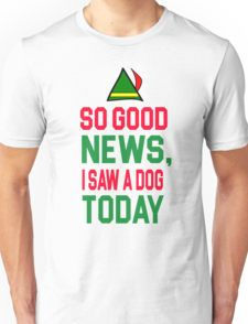 Elf Quote - so good news I saw a dog today Gifts For Dog Owners, Dog Lover Gifts, Dog Lovers, Elf Quotes, Dog Christmas Gifts, Your Dog, Gift Ideas, News, Mens Tops