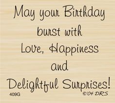 Delightful Surprises Birthday Greeting Rubber Stamp by DRS Designs Boyfriend Birthday Quotes, Happy Birthday Wishes Quotes, Birthday Quotes For Him, Happy Birthday Sister, Happy Birthday Images, Birthday Greetings, Birthday Celebration Quotes, Birthday Pictures, Birthday Verses For Cards