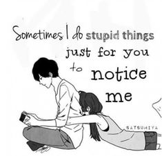 Sometimes I do stupid things just for you to notice me. Sad Anime Quotes, Manga Quotes, Sad Love Quotes, Cute Quotes, Words Quotes, Funny Quotes, Sayings, Beautiful Words, Relationship Quotes