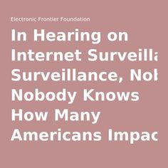 In Hearing on Internet Surveillance, Nobody Knows How Many Americans Impacted in Data Collection | Electronic Frontier Foundation