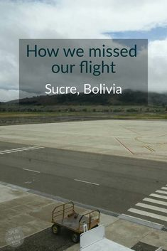 Despite checking the flight details multiple times, and arriving hours early, we managed to miss our flight. If you have a flight from Sucre, don't fall into the same trap! Read this guide to make sure you catch that flight!