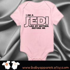 Check out this item in my Etsy shop https://www.etsy.com/listing/218741417/i-am-a-jedi-just-like-my-mommy-baby