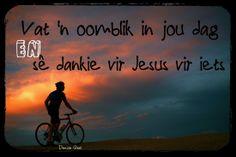 Vat 'n oomblik in jou dag en se dankie vir Jesus vir iets Afrikaanse Quotes, I Am Grateful, Powerful Quotes, My Land, Qoutes, Religion, Places To Visit, Blessed, Faith