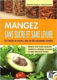 Mangez sans sucre et sans levure: Amazon.com: Carignan: Books