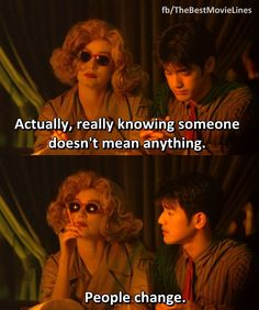 """Actually, really knowing someone doesn't mean anything. People change."" - Chungking Express (1994) Dir. Wong Kar-wai"