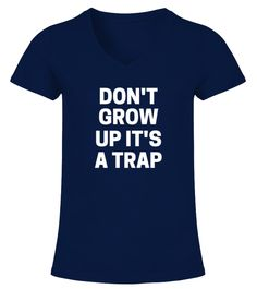 "# DONT GROW UP ITS A TRAP .  DONT GROW UP ITS A TRAP - BEST SELLINGGuaranteed Safe and Secure Checkout Via: PayPal | VISA | Mastercard.HOW TO ORDER?1. Select Style and Color2. Click ""Buy It Now""3. Select Size and Quantity 4. Enter Shipping and Billing Information5. Done! Simple As That!Tip: SHARE it with your friends and family, order together and save on shipping."
