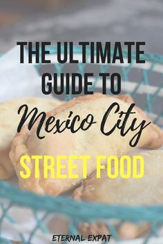 Your ultimate guide to street food in Mexico City. What to eat in Mexico City and where to eat it from an expat living in the city.