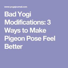 Bad Yogi Modifications: 3 Ways to Make Pigeon Pose Feel Better
