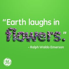 Ralph Waldo Emerson. #quote #flowers #nature [note: i DO NOT support GE]