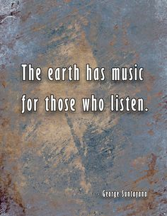 Inspirational Quote, Typography Poster Wall Decor, Digital Print. The earth has music for those who listen, by George Santayana. This print is a great