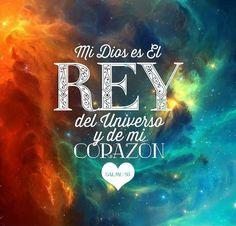 Mi Dios es el Rey del universo y de mi corazon ♥ /frases cristianas