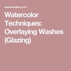 Watercolor Techniques: Overlaying Washes (Glazing)