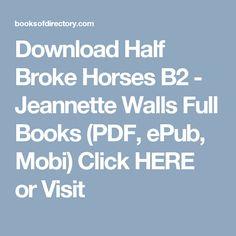Download Half Broke Horses  B2  - Jeannette Walls Full Books (PDF, ePub, Mobi) Click HERE or Visit