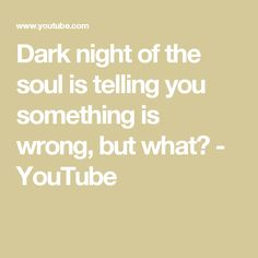Dark night of the soul is telling you something is wrong, but what? - YouTube