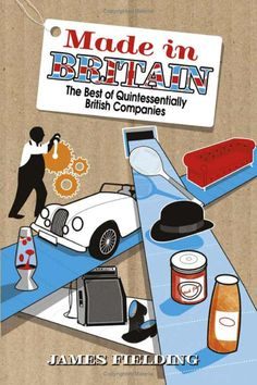 Made in Britain: The Best of Quintessentially British Companies- I must read :)