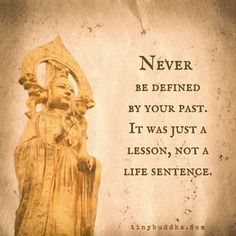 Never be defined by your past...