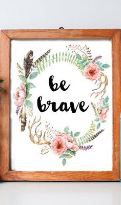 Printable Wall Art Only $1.38! Be Brave | Inspirational Print, Rustic Decor, Floral Art, Wreath, Watercolor, Typography Art, Printable Quote #etsyseller #printable #wallartprints #wallart #wallartdecor #motivationalquotes #girlboss #floraldecor #positivequotes #ad