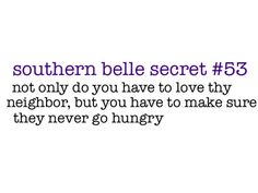 haha.. no one goes hungry in the south! this is the truth