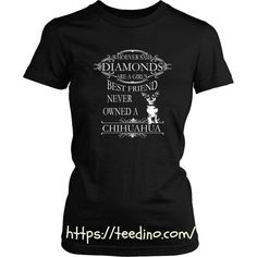 Chihuahua T-shirt - Whoever said diamonds are girl's best friend, never owned a Chihuahua Shop NOW!