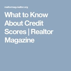 What to Know About Credit Scores   Realtor Magazine