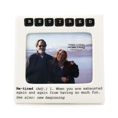 Reads: RETIRED Re-Tired ( Adj.) 1. When you are exhausted again and again from having so much fun. See also: new beginning - This ceramic frame is a great gift for someone retired. Designed by Lorrie