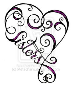 Sisters Heart Infinity Sign Tattoo by ~Metacharis on deviantART.......I would change to my childs name for a great tattoo.(gloriann)