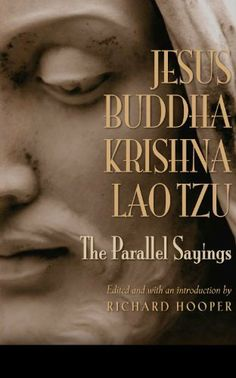 JESUS, BUDDHA, KRISHNA, LAO TZU: The Parallel Sayings by Richard Hooper. $6.92