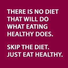 There is no diet that will do what eating healthy does. Skip the diet. Just eat healthy. #affirmations #quote #quoteoftheday #healthy #diet #nutrition #health #eating #vegan