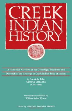 Download free Creek Indian History: A Historical Narrative of the Genealogy Traditions and Downfall of the Ispocoga or Creek Indian Tribe of Indians by One of the Tribe George Stiggins (1788-1845) pdf