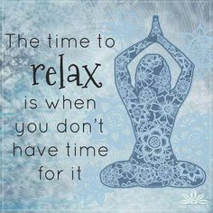 """Find yourself saying """"But, I'm just too busy - I don't have time""""? The time to relax is when you don't have time for it. Massage Quotes, Yoga Quotes, Meditation Quotes, Yoga Sayings, Spiritual Meditation, Yoga Inspiration, Yoga Zen, Yoga Flow, Frases Yoga"""