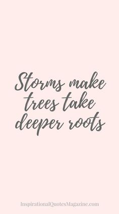 Storms make trees take deeper roots Inspirational Quote about Strength #strengthquotes