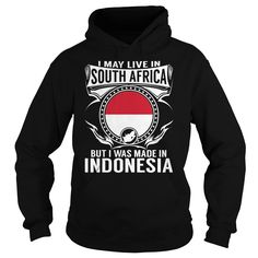 I may Live in South Africa But I was Made in Indonesia hoodies and t shirts