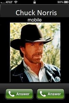 "When Chuck Norris calls, there's only one option: ""Answer""."
