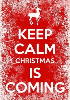 Keep Calm Christmas is Coming!