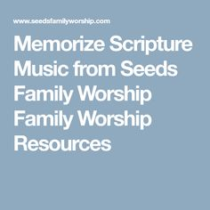 Memorize Scripture Music from Seeds Family Worship Family Worship Resources