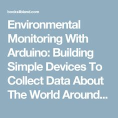 Environmental Monitoring With Arduino: Building Simple Devices To Collect Data About The World Around Us PDF - books library land