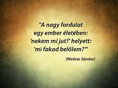 Weöres Sándor a nagy fordulatról Asd, Positive Vibes, Qoutes, Tattoo Quotes, Positivity, Thoughts, Motivation, Quotations, Quotes