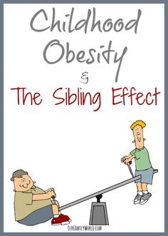Do siblings really influence each others health and weight?:  Childhood Obesity & The Sibling Effect is a whole new concept to many.  As we approach the battle of the bulge, we must look at the fact that our children are effected by our own weight, as well as their siblings.  While we often focus our thoughts toward the parents and their role in childhood obesity, we must also consider how siblings weight and health can create a struggle with ones weight.