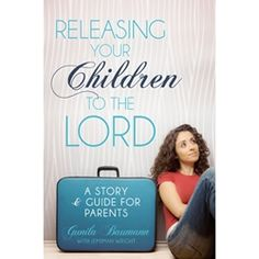 RELEASING YOUR CHILDREN TO THE LORDbrA Story and Guide for Parents I want to read this...looks like the author may be Dan Bauman's mom?