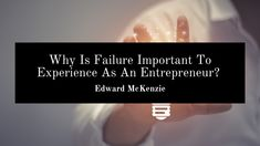 Edward P. McKenzie talks about why failure is important to experience as an entrepreneur. Stronger Than You, Learning To Be, Feel Good, Fails, Entrepreneur, Dreaming Of You, Cards Against Humanity, Blog, Make Mistakes