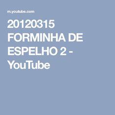 20120315 FORMINHA DE ESPELHO 2 - YouTube