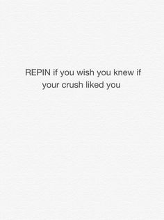 I wish I knew of my crush liked me