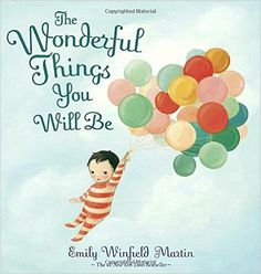 Amazon.com: The Wonderful Things You Will Be (9780385376716): Emily Winfield Martin: Books